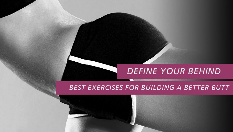 Best Exercises for Building a Better Butt