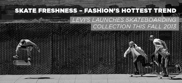 Skate Freshness – Fashion's Hottest Trend // Levi's Launches Skateboarding Collection
