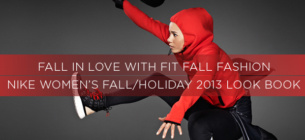 Nike Women's Fall/Holiday 2013 Look Book – Fall in Love With Fit Fall Fashion