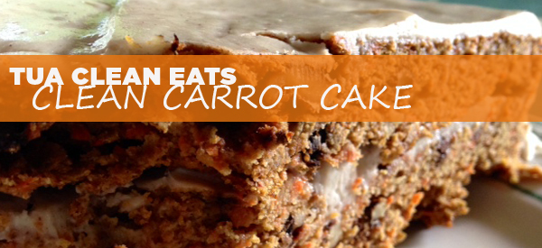 TUA Clean Eats – Clean Carrot Cake