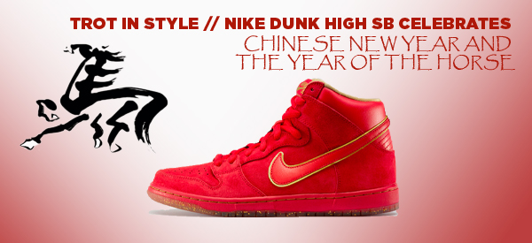 Trot in Style // Nike Dunk High SB Celebrates Chinese New Year and The Year of the Horse